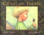 Cover of Child of Faerie, Child of Earth by Jane Yolen, Illustrated by Jane Dyer